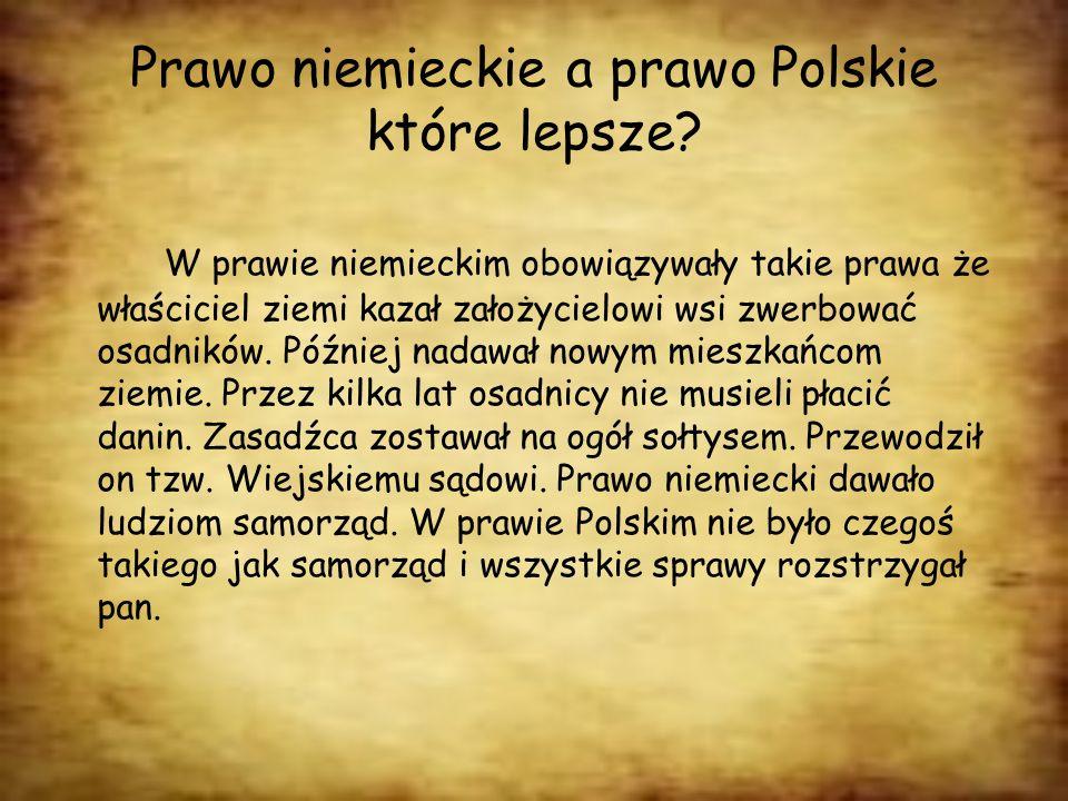 Prawo niemieckie a prawo Polskie które lepsze? W prawie niemieckim obowiązywały takie prawa że właściciel ziemi kazał założycielowi wsi zwerbować osad