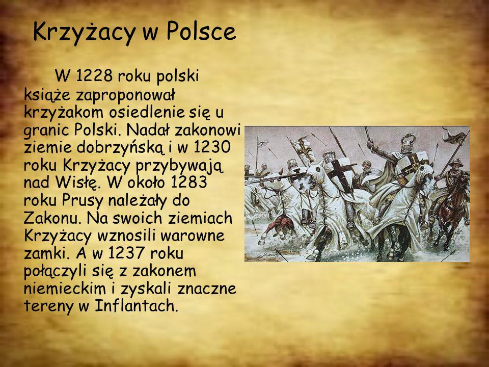 Krzyżacy w Polsce W 1228 roku polski książe zaproponował krzyżakom osiedlenie się u granic Polski. Nadał zakonowi ziemie dobrzyńską i w 1230 roku Krzy