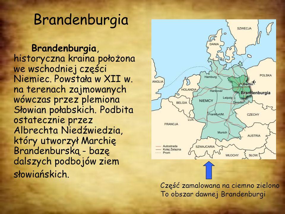 Brandenburgia Brandenburgia, historyczna kraina położona we wschodniej części Niemiec. Powstała w XII w. na terenach zajmowanych wówczas przez plemion