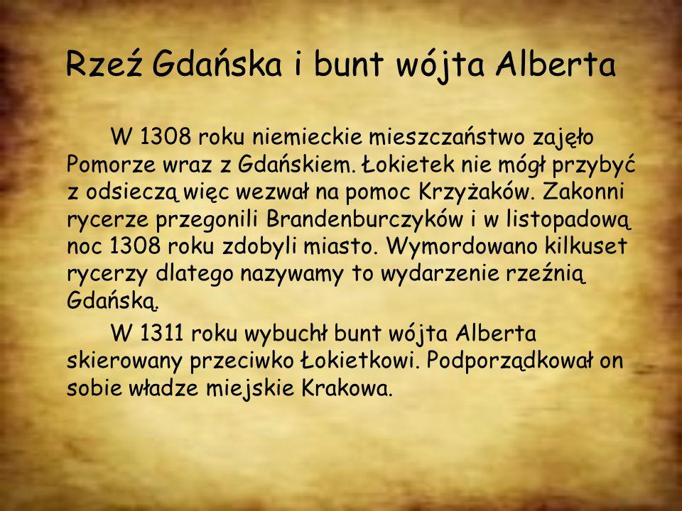 Rzeź Gdańska i bunt wójta Alberta W 1308 roku niemieckie mieszczaństwo zajęło Pomorze wraz z Gdańskiem. Łokietek nie mógł przybyć z odsieczą więc wezw