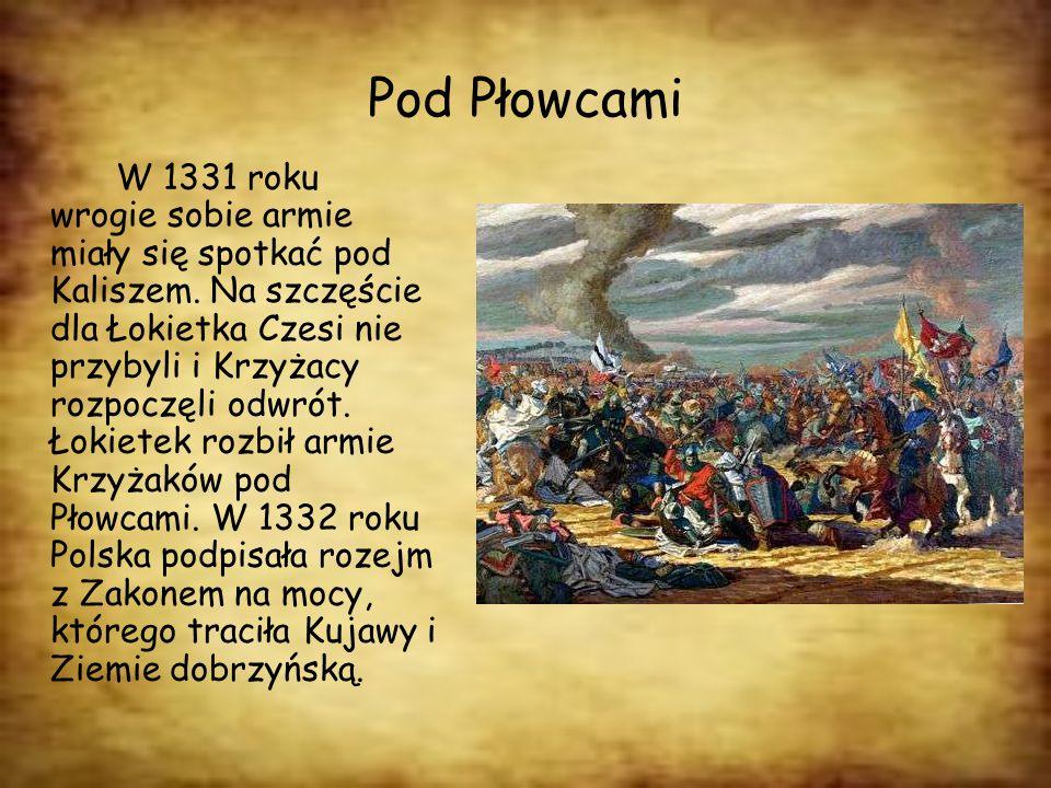 Pod Płowcami W 1331 roku wrogie sobie armie miały się spotkać pod Kaliszem. Na szczęście dla Łokietka Czesi nie przybyli i Krzyżacy rozpoczęli odwrót.
