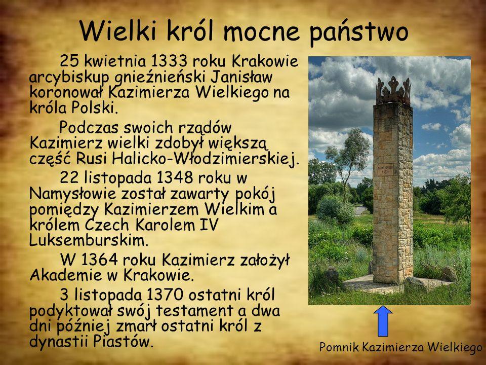 Wielki król mocne państwo 25 kwietnia 1333 roku Krakowie arcybiskup gnieźnieński Janisław koronował Kazimierza Wielkiego na króla Polski. Podczas swoi