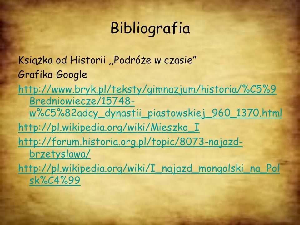 Bibliografia Książka od Historii,,Podróże w czasie Grafika Google http://www.bryk.pl/teksty/gimnazjum/historia/%C5%9 Bredniowiecze/15748- w%C5%82adcy_