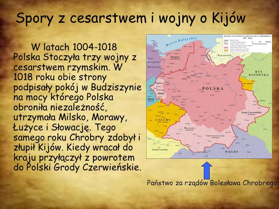 Spory z cesarstwem i wojny o Kijów W latach 1004-1018 Polska Stoczyła trzy wojny z cesarstwem rzymskim. W 1018 roku obie strony podpisały pokój w Budz