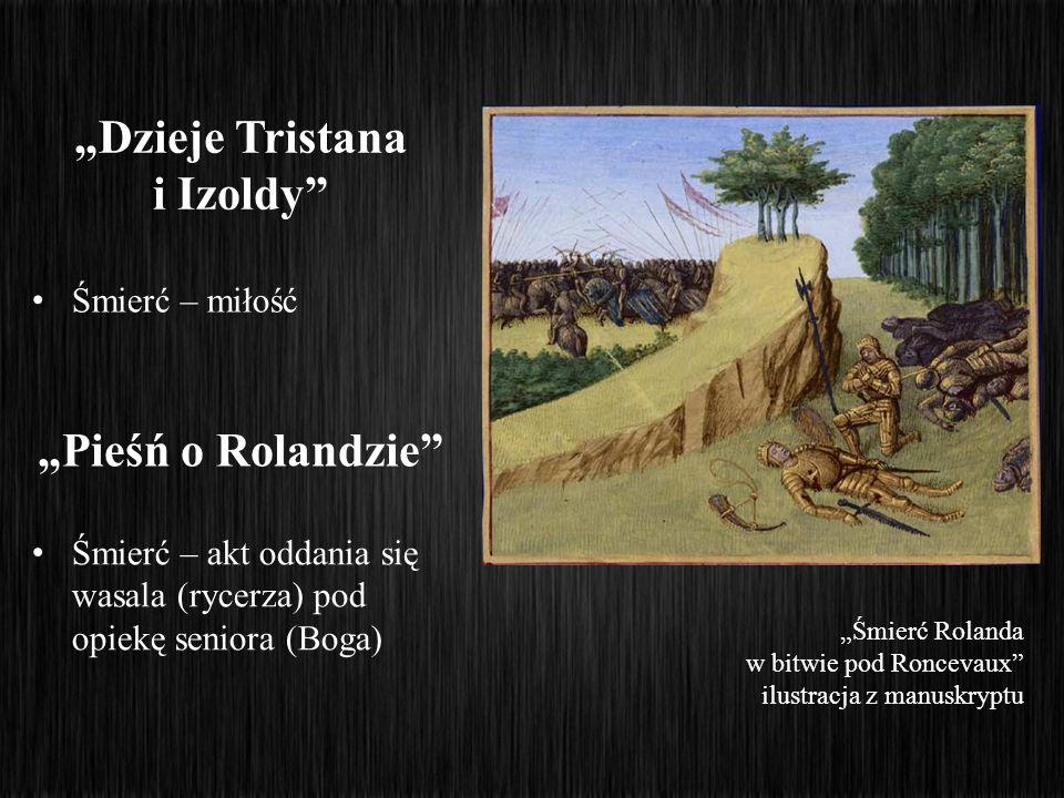 Śmierć – miłość Dzieje Tristana i Izoldy Pieśń o Rolandzie Śmierć – akt oddania się wasala (rycerza) pod opiekę seniora (Boga) Śmierć Rolanda w bitwie