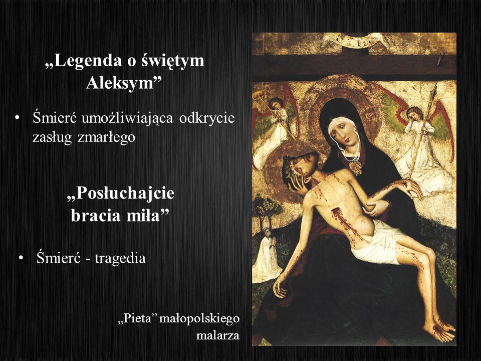 Śmierć umożliwiająca odkrycie zasług zmarłego Legenda o świętym Aleksym Posłuchajcie bracia miła Śmierć - tragedia Pieta małopolskiego malarza