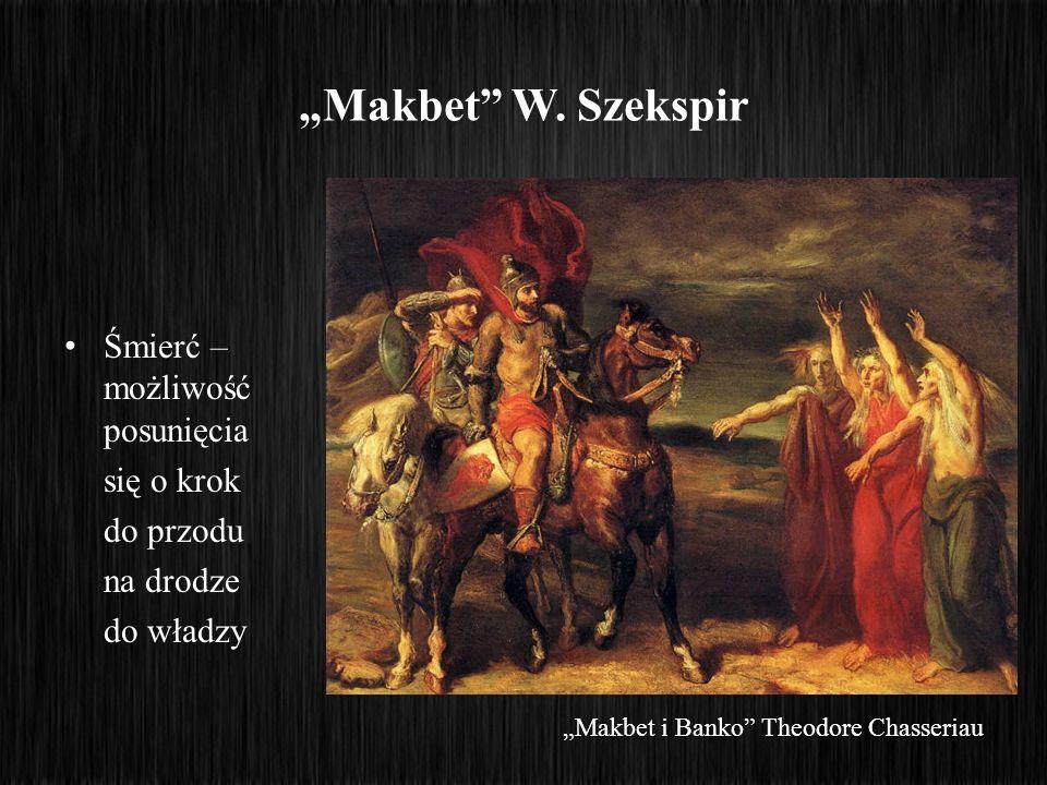 Makbet W. Szekspir Śmierć – możliwość posunięcia się o krok do przodu na drodze do władzy Makbet i Banko Theodore Chasseriau