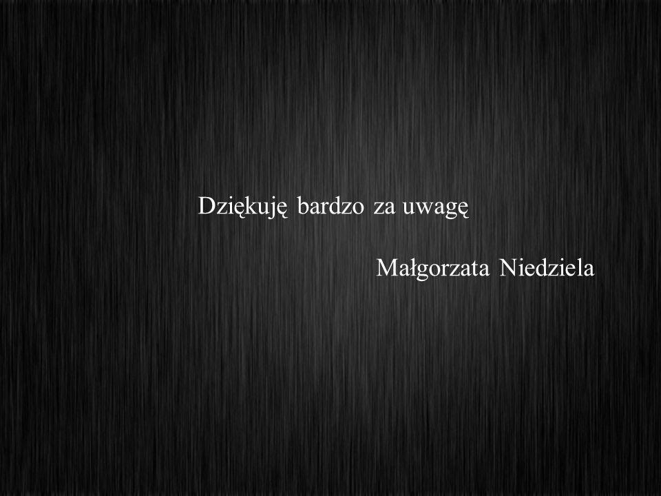 Dziękuję bardzo za uwagę Małgorzata Niedziela