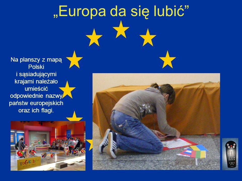 Europa da się lubić Na planszy z mapą Polski i sąsiadującymi krajami należało umieścić odpowiednie nazwy państw europejskich oraz ich flagi.