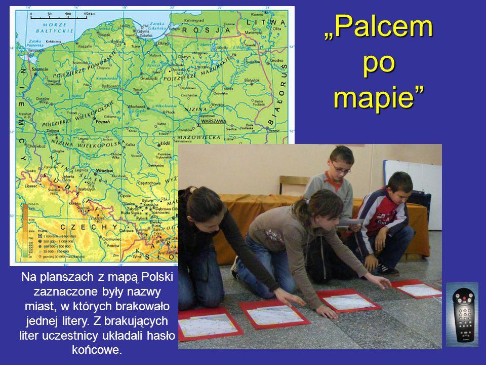Palcem po mapie Na planszach z mapą Polski zaznaczone były nazwy miast, w których brakowało jednej litery. Z brakujących liter uczestnicy układali has