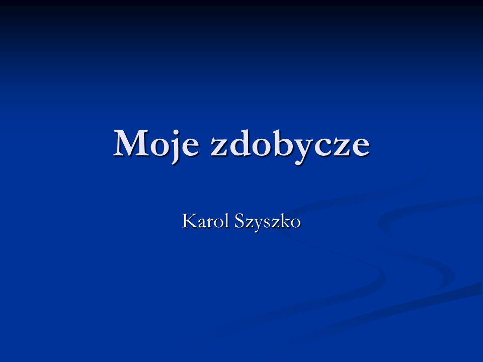 Moje zdobycze Karol Szyszko