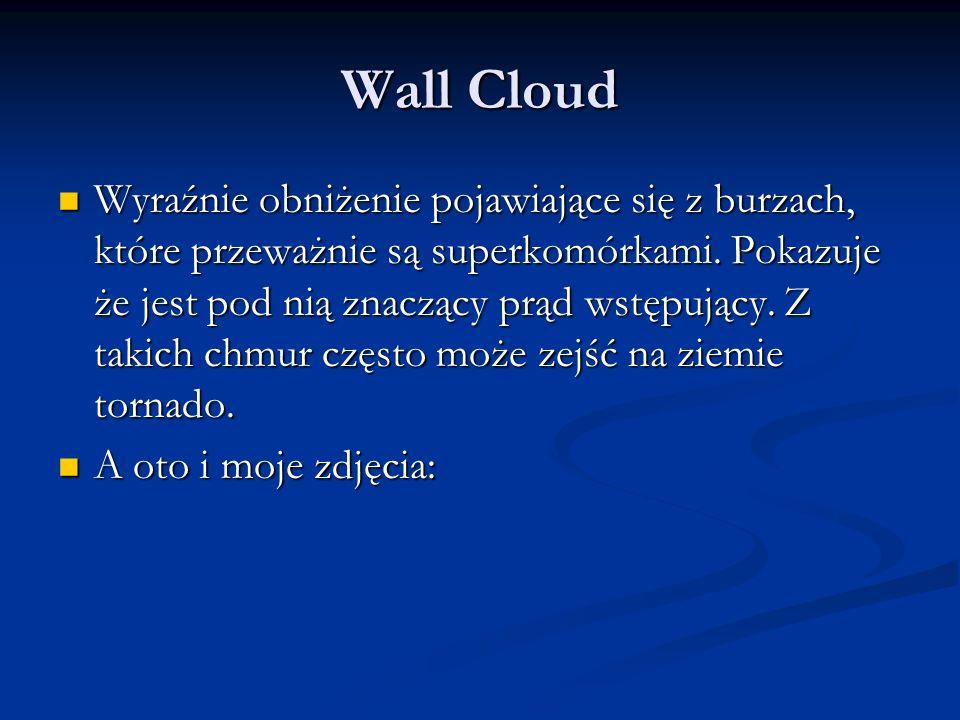 Wall Cloud Wyraźnie obniżenie pojawiające się z burzach, które przeważnie są superkomórkami.