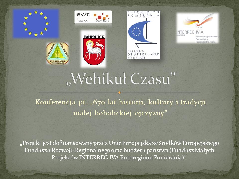 Konferencja pt. 670 lat historii, kultury i tradycji małej bobolickiej ojczyzny Projekt jest dofinansowany przez Unię Europejską ze środków Europejski