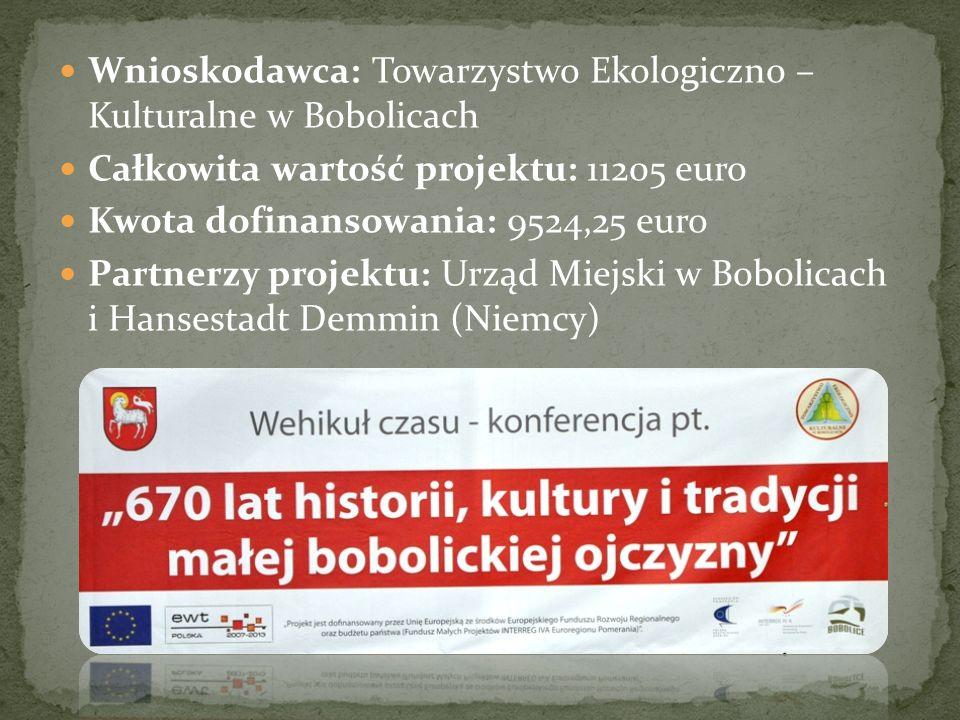 Wnioskodawca: Towarzystwo Ekologiczno – Kulturalne w Bobolicach Całkowita wartość projektu: 11205 euro Kwota dofinansowania: 9524,25 euro Partnerzy pr