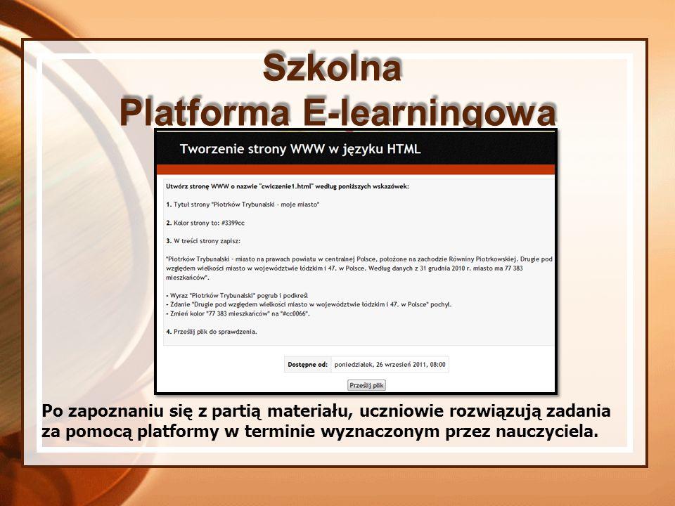 Szkolna Platforma E-learningowa Po zapoznaniu się z partią materiału, uczniowie rozwiązują zadania za pomocą platformy w terminie wyznaczonym przez na