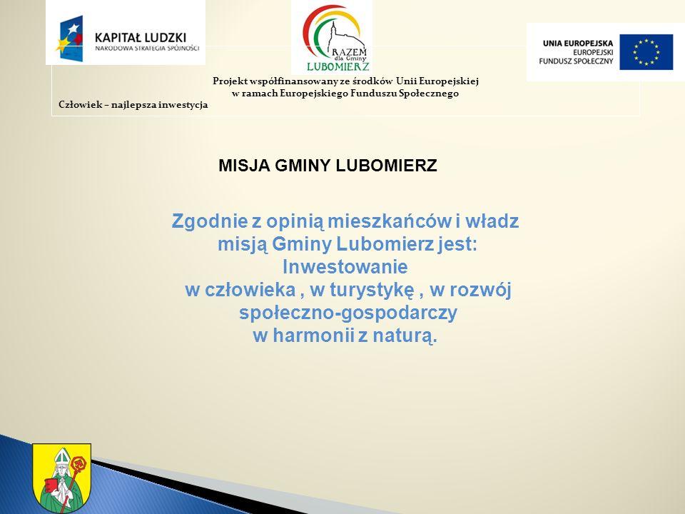 MISJA GMINY LUBOMIERZ Zgodnie z opinią mieszkańców i władz misją Gminy Lubomierz jest: Inwestowanie w człowieka, w turystykę, w rozwój społeczno-gospodarczy w harmonii z naturą.