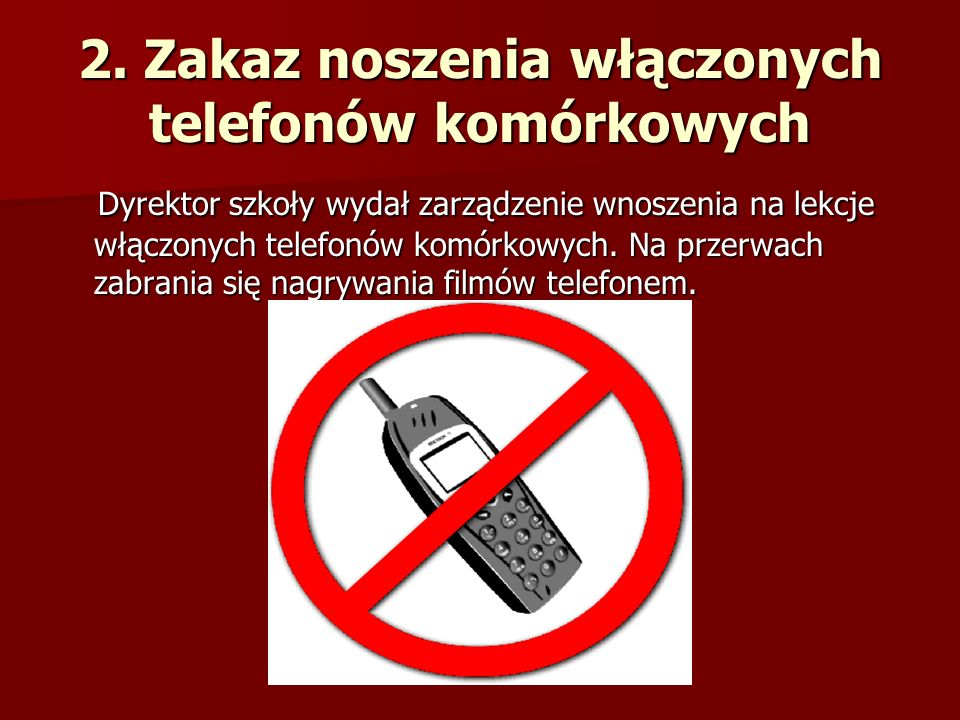 2. Zakaz noszenia włączonych telefonów komórkowych Dyrektor szkoły wydał zarządzenie wnoszenia na lekcje włączonych telefonów komórkowych. Na przerwac