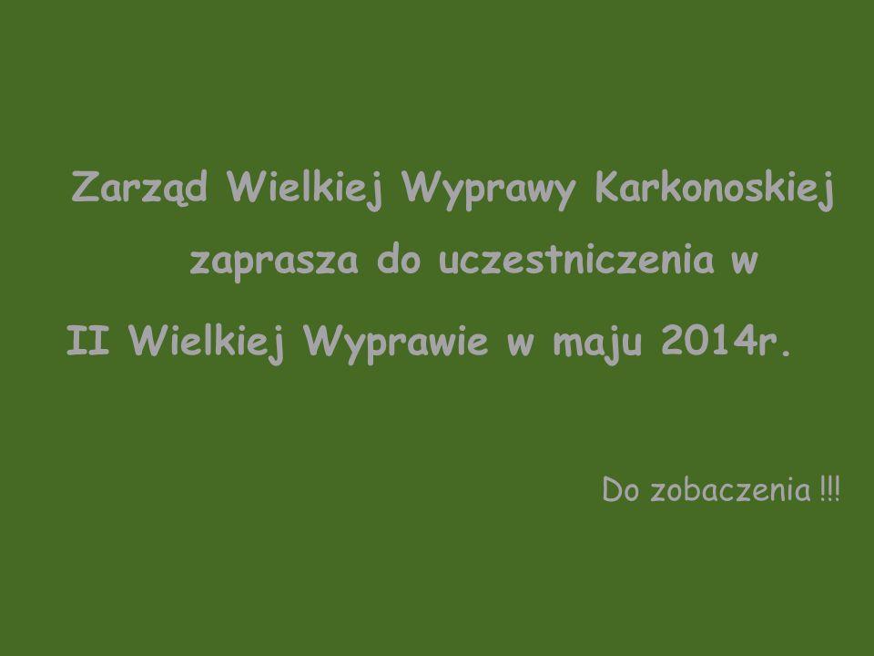 Zarząd Wielkiej Wyprawy Karkonoskiej zaprasza do uczestniczenia w II Wielkiej Wyprawie w maju 2014r. Do zobaczenia !!!