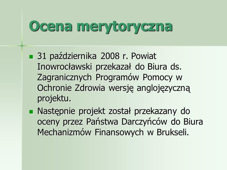 Ocena merytoryczna 31 października 2008 r. Powiat Inowrocławski przekazał do Biura ds. Zagranicznych Programów Pomocy w Ochronie Zdrowia wersję angloj