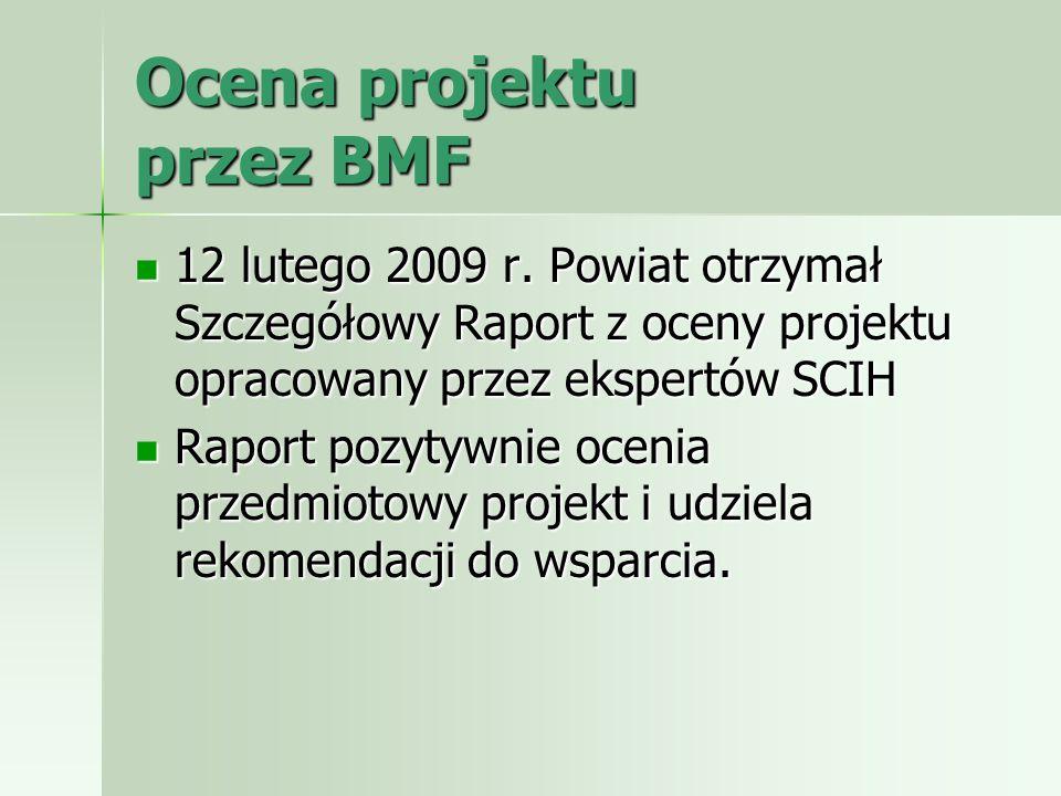Ocena projektu przez BMF 12 lutego 2009 r. Powiat otrzymał Szczegółowy Raport z oceny projektu opracowany przez ekspertów SCIH 12 lutego 2009 r. Powia