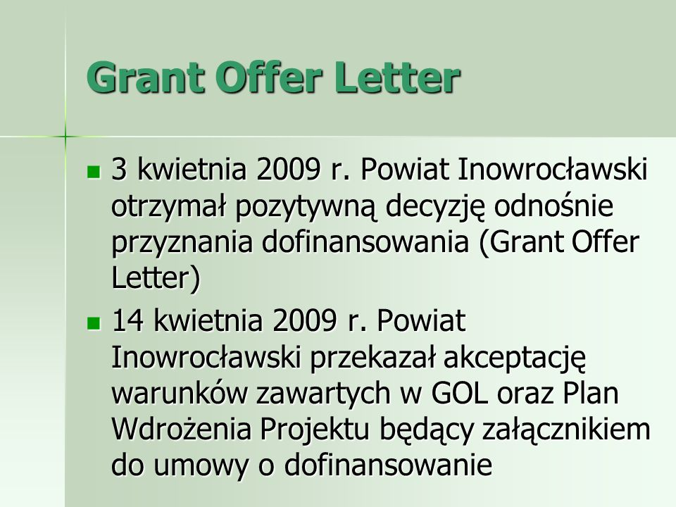 Grant Offer Letter 3 kwietnia 2009 r. Powiat Inowrocławski otrzymał pozytywną decyzję odnośnie przyznania dofinansowania (Grant Offer Letter) 3 kwietn