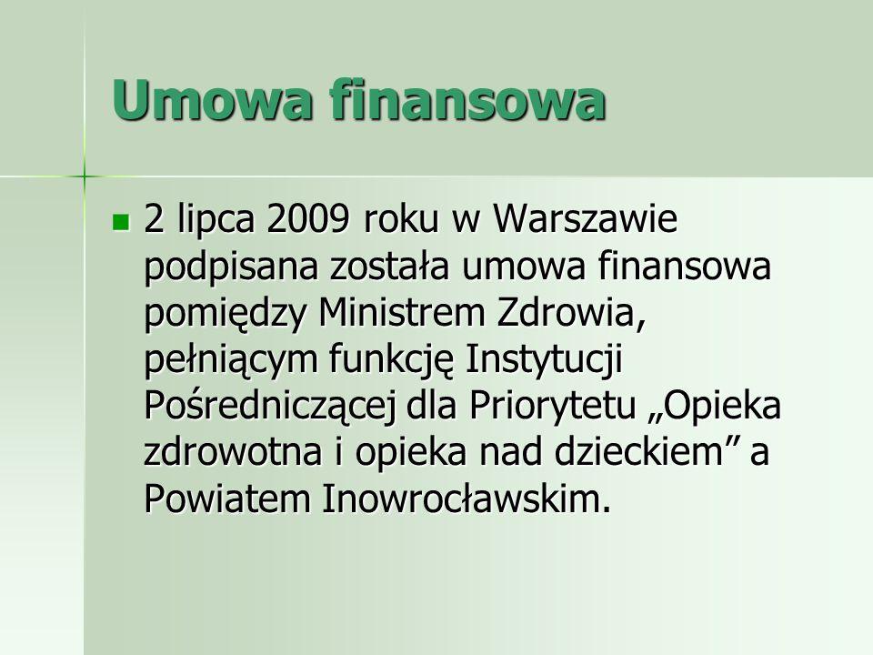 Umowa finansowa 2 lipca 2009 roku w Warszawie podpisana została umowa finansowa pomiędzy Ministrem Zdrowia, pełniącym funkcję Instytucji Pośredniczące