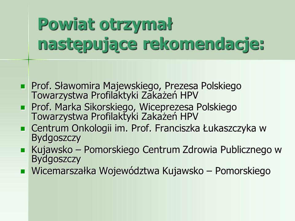 Powiat otrzymał następujące rekomendacje: Prof. Sławomira Majewskiego, Prezesa Polskiego Towarzystwa Profilaktyki Zakażeń HPV Prof. Sławomira Majewski