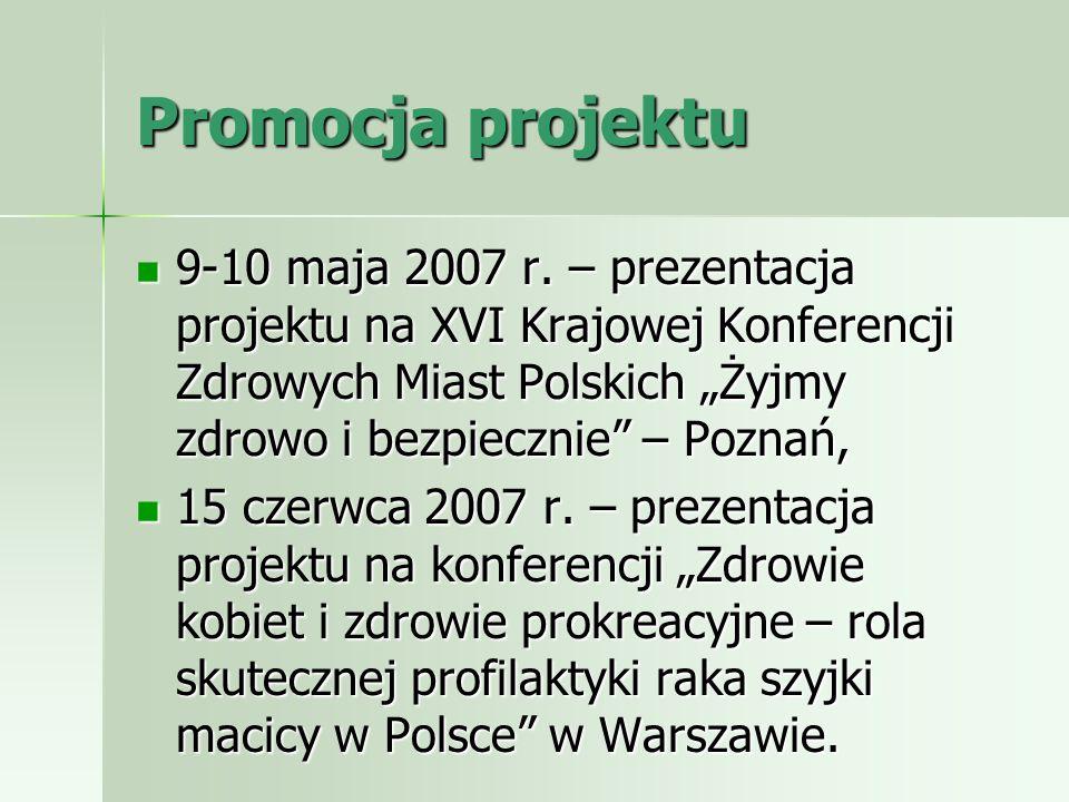 Promocja projektu 9-10 maja 2007 r. – prezentacja projektu na XVI Krajowej Konferencji Zdrowych Miast Polskich Żyjmy zdrowo i bezpiecznie – Poznań, 9-
