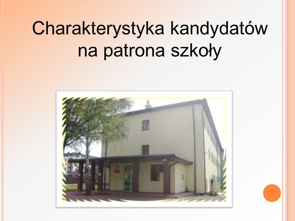 Charakterystyka kandydatów na patrona szkoły