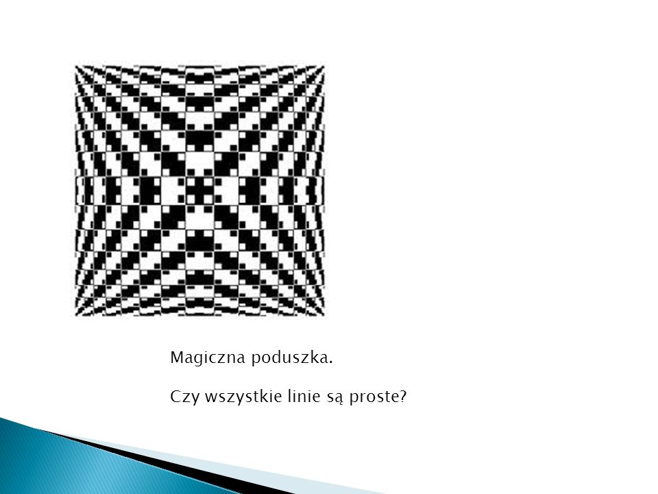 Magiczna poduszka. Czy wszystkie linie są proste?