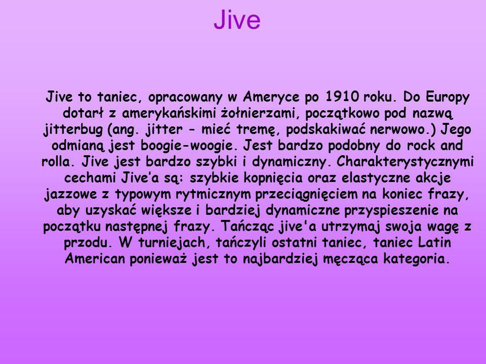 Jive Jive to taniec, opracowany w Ameryce po 1910 roku. Do Europy dotarł z amerykańskimi żołnierzami, początkowo pod nazwą jitterbug (ang. jitter - mi