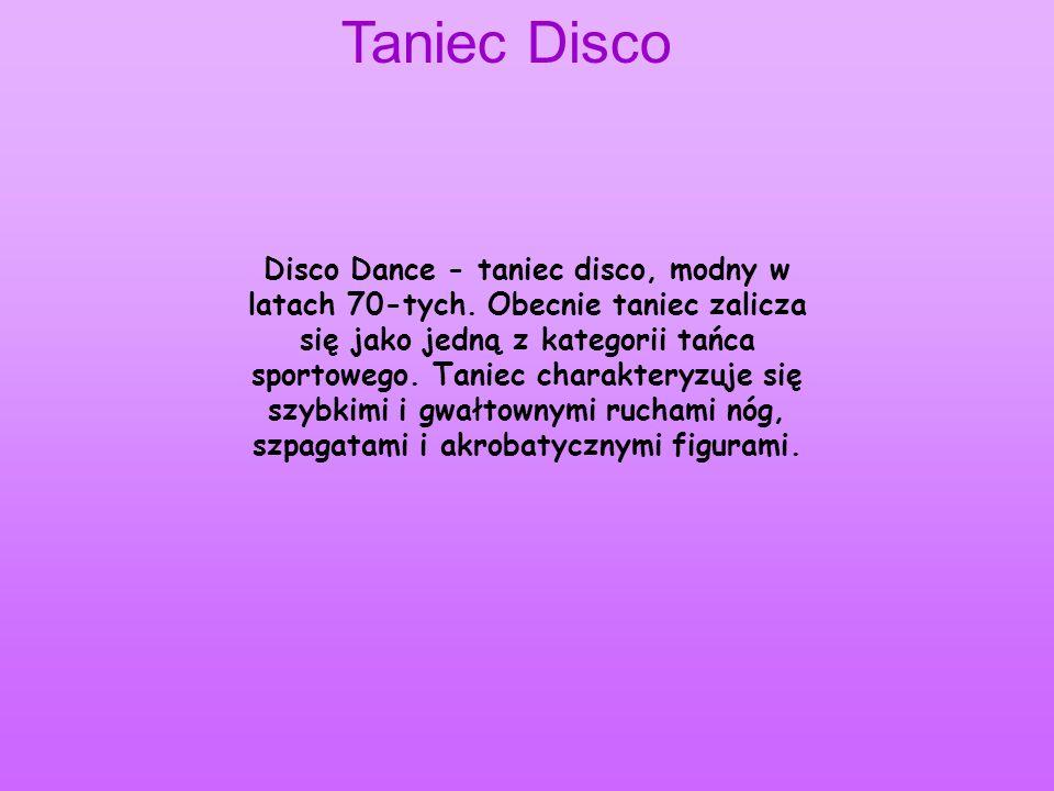 Taniec Disco Disco Dance - taniec disco, modny w latach 70-tych. Obecnie taniec zalicza się jako jedną z kategorii tańca sportowego. Taniec charaktery