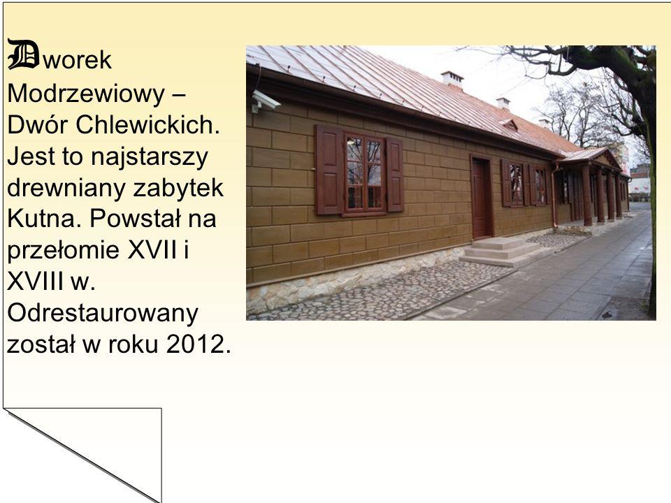 D worek Modrzewiowy – Dwór Chlewickich. Jest to najstarszy drewniany zabytek Kutna. Powstał na przełomie XVII i XVIII w. Odrestaurowany został w roku
