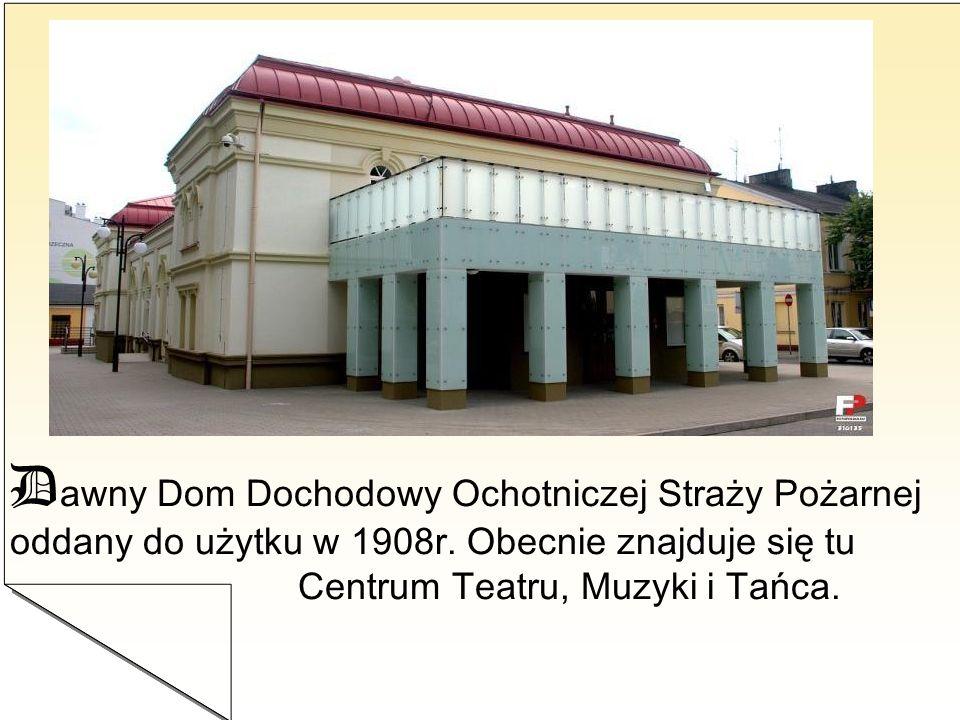 D awny Dom Dochodowy Ochotniczej Straży Pożarnej oddany do użytku w 1908r. Obecnie znajduje się tu Centrum Teatru, Muzyki i Tańca.