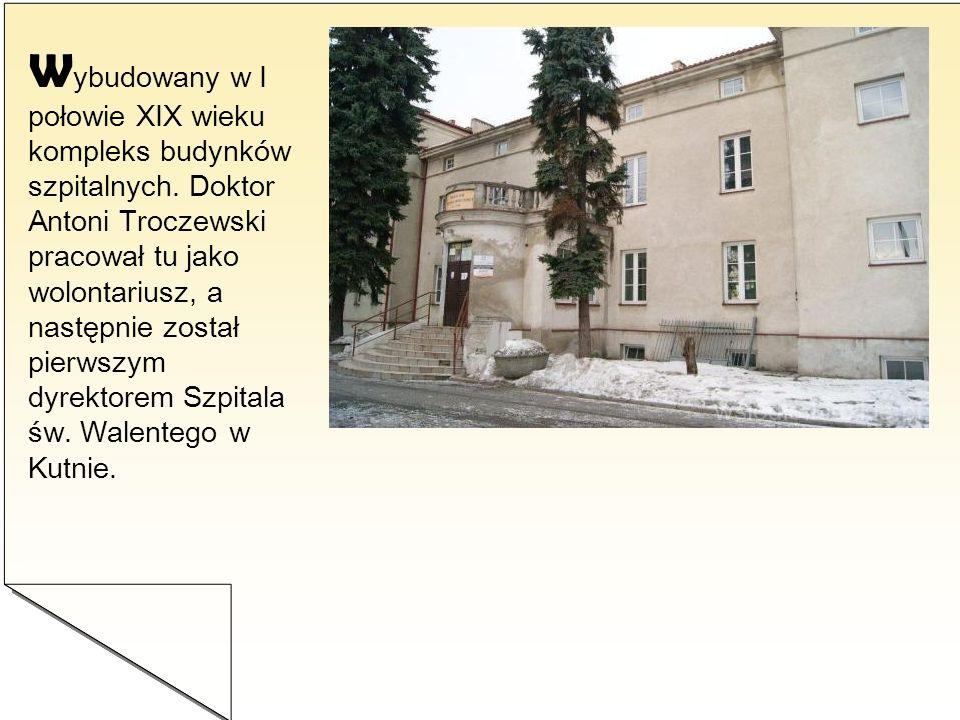 W ybudowany w I połowie XIX wieku kompleks budynków szpitalnych. Doktor Antoni Troczewski pracował tu jako wolontariusz, a następnie został pierwszym