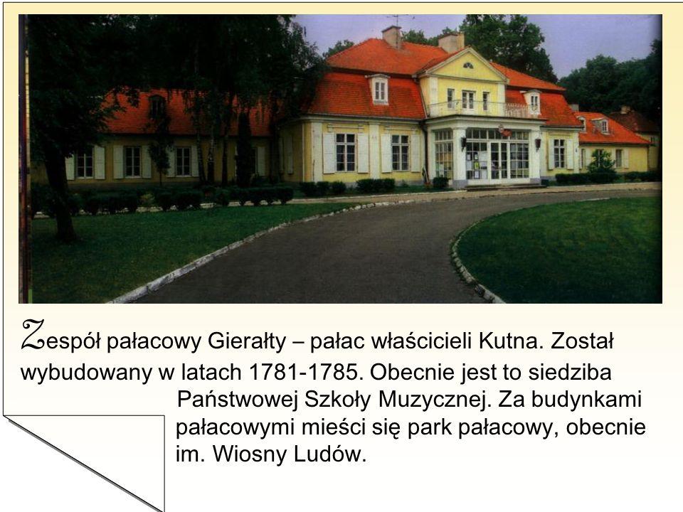 Z espół pałacowy Gierałty – pałac właścicieli Kutna. Został wybudowany w latach 1781-1785. Obecnie jest to siedziba Państwowej Szkoły Muzycznej. Za bu