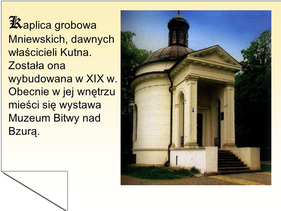 K aplica grobowa Mniewskich, dawnych właścicieli Kutna. Została ona wybudowana w XIX w. Obecnie w jej wnętrzu mieści się wystawa Muzeum Bitwy nad Bzur
