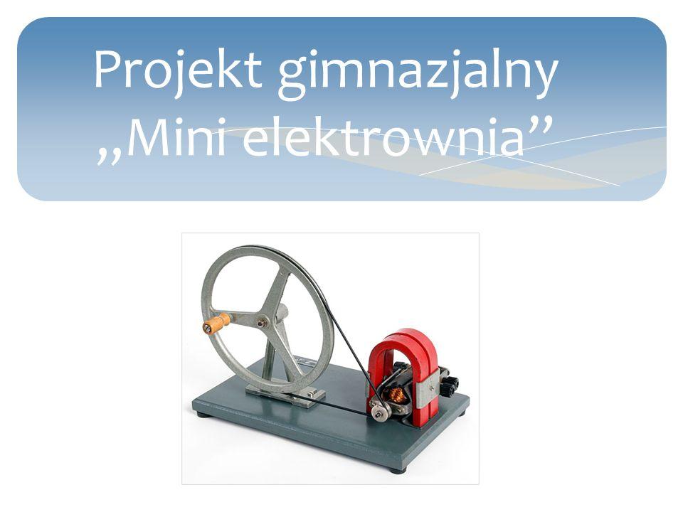 Projekt gimnazjalny,,Mini elektrownia