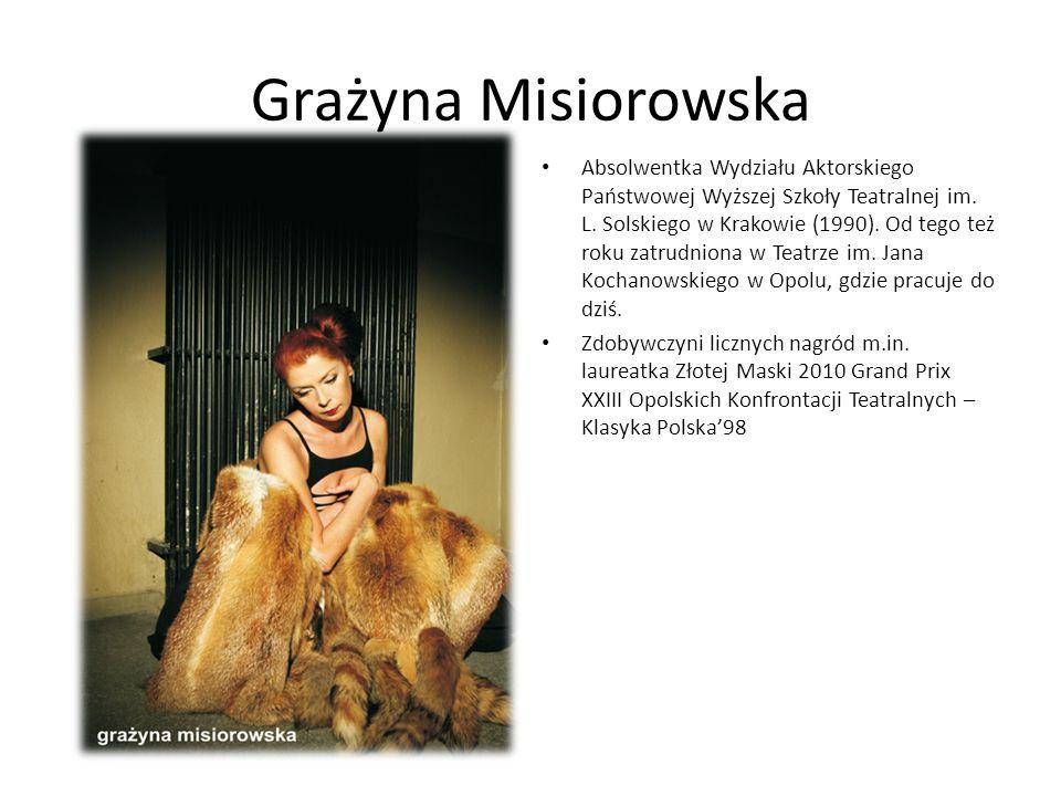 Grażyna Misiorowska Absolwentka Wydziału Aktorskiego Państwowej Wyższej Szkoły Teatralnej im. L. Solskiego w Krakowie (1990). Od tego też roku zatrudn