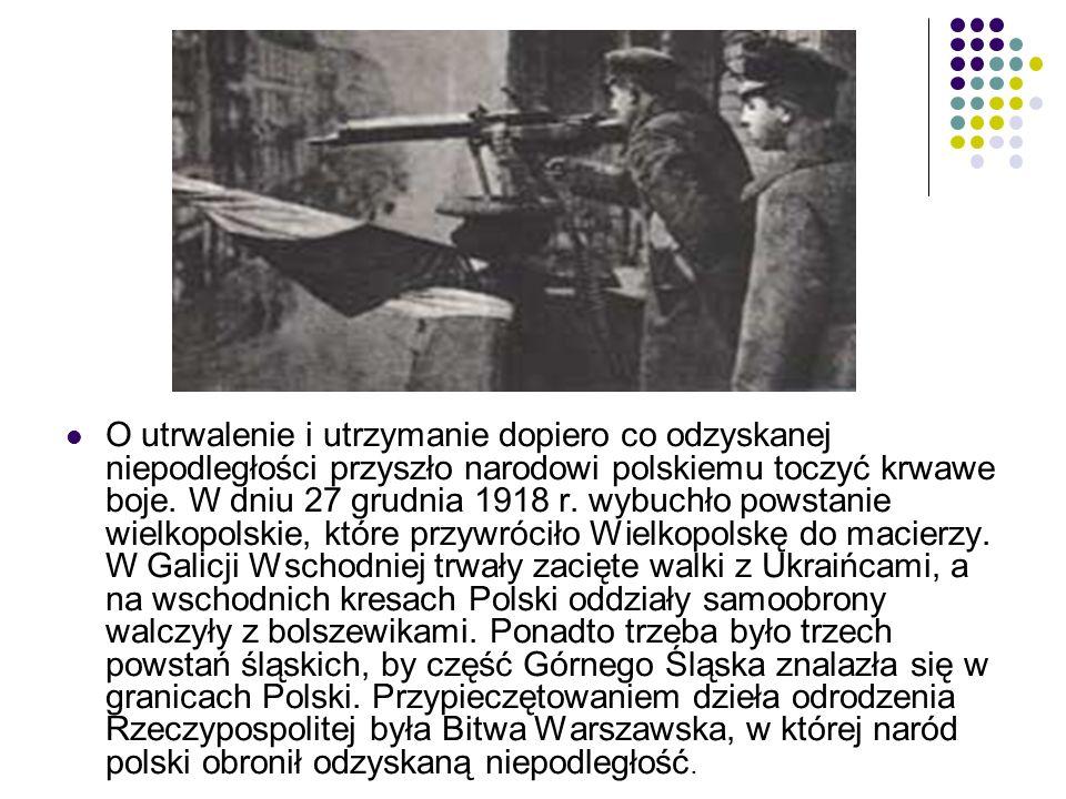 O utrwalenie i utrzymanie dopiero co odzyskanej niepodległości przyszło narodowi polskiemu toczyć krwawe boje.