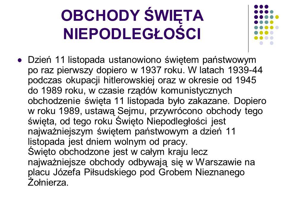 OBCHODY ŚWIĘTA NIEPODLEGŁOŚCI Dzień 11 listopada ustanowiono świętem państwowym po raz pierwszy dopiero w 1937 roku.