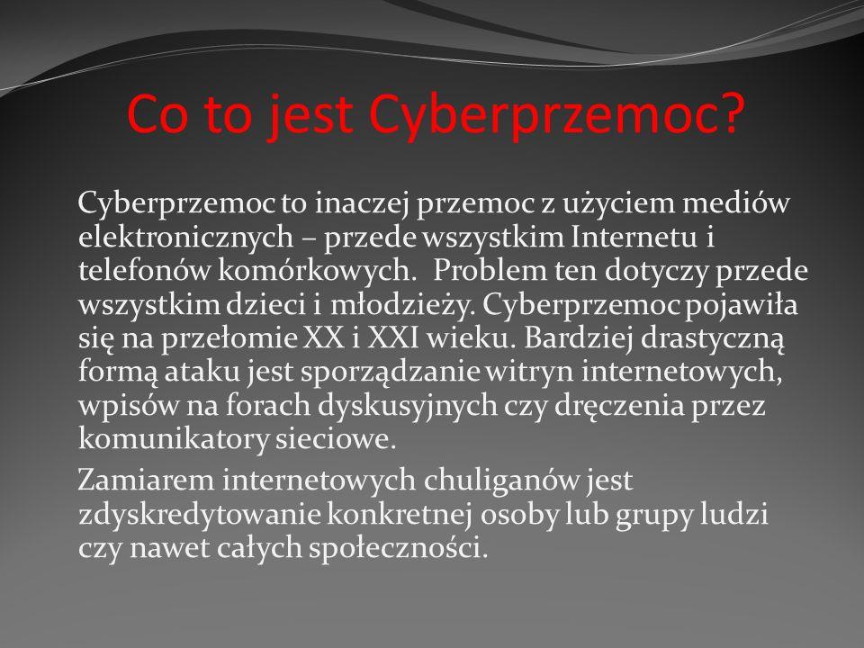 Co to jest Cyberprzemoc? Cyberprzemoc to inaczej przemoc z użyciem mediów elektronicznych – przede wszystkim Internetu i telefonów komórkowych. Proble