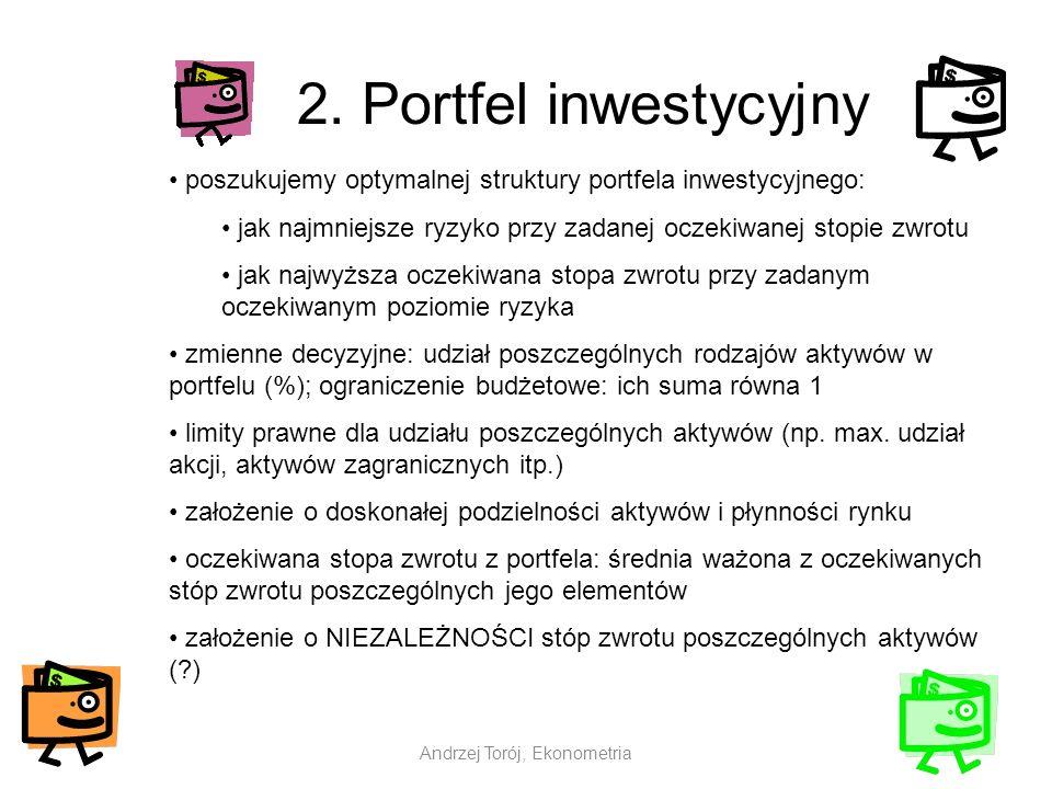 Andrzej Torój, Ekonometria 2. Portfel inwestycyjny poszukujemy optymalnej struktury portfela inwestycyjnego: jak najmniejsze ryzyko przy zadanej oczek