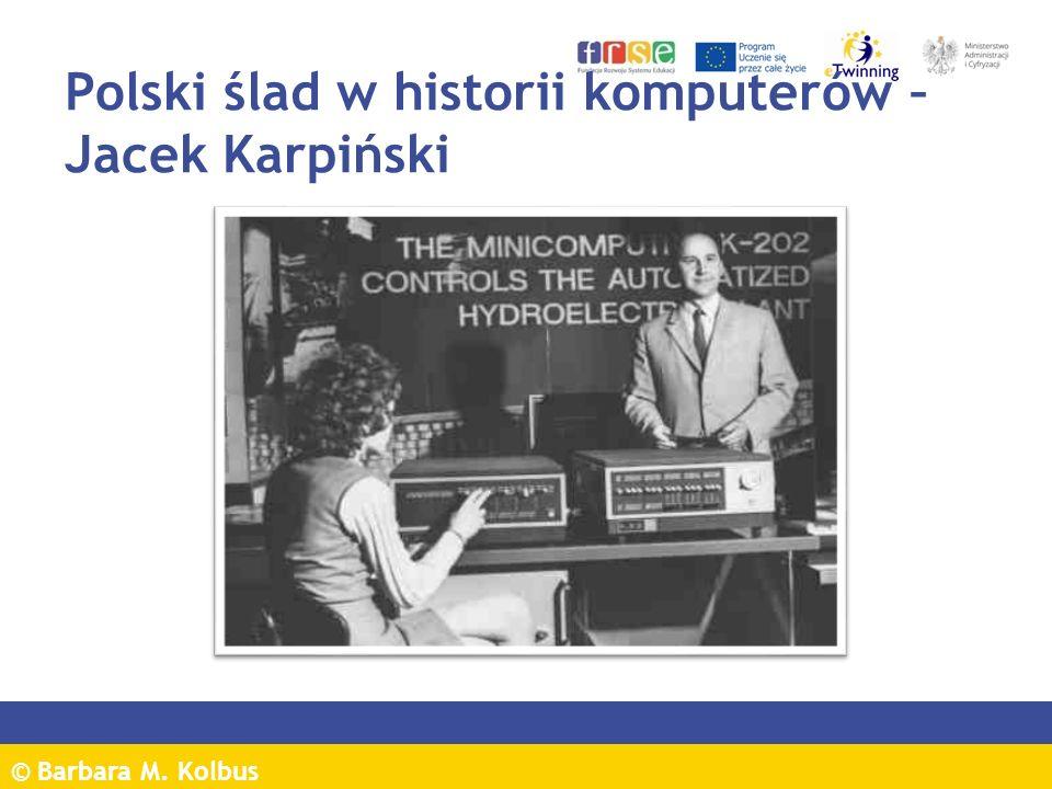 © Barbara M. Kolbus Polski ślad w historii komputerów – Jacek Karpiński