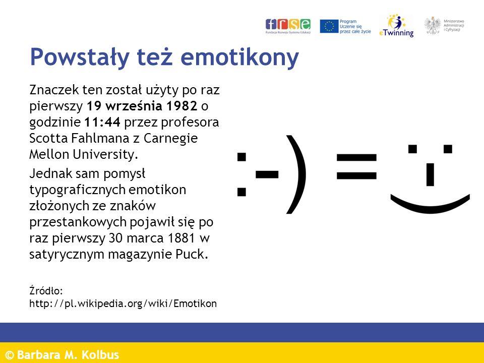 © Barbara M. Kolbus Powstały też emotikony Znaczek ten został użyty po raz pierwszy 19 września 1982 o godzinie 11:44 przez profesora Scotta Fahlmana