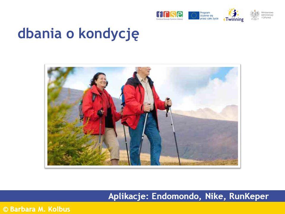 © Barbara M. Kolbus dbania o kondycję Aplikacje: Endomondo, Nike, RunKeper