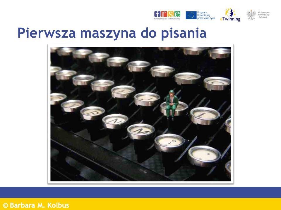 © Barbara M. Kolbus Pierwsza maszyna do pisania