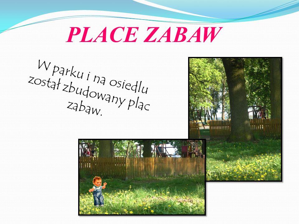 PLACE ZABAW W parku i na osiedlu został zbudowany plac zabaw.