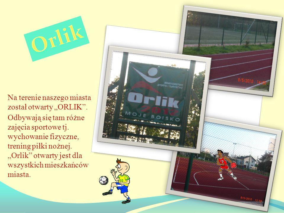 Na terenie naszego miasta został otwarty ORLIK. Odbywają się tam różne zajęcia sportowe tj.