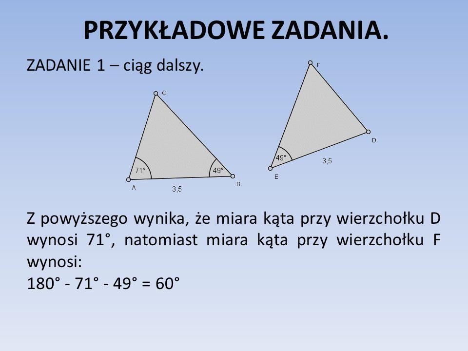 PRZYKŁADOWE ZADANIA. ZADANIE 1 – ciąg dalszy. Z powyższego wynika, że miara kąta przy wierzchołku D wynosi 71°, natomiast miara kąta przy wierzchołku